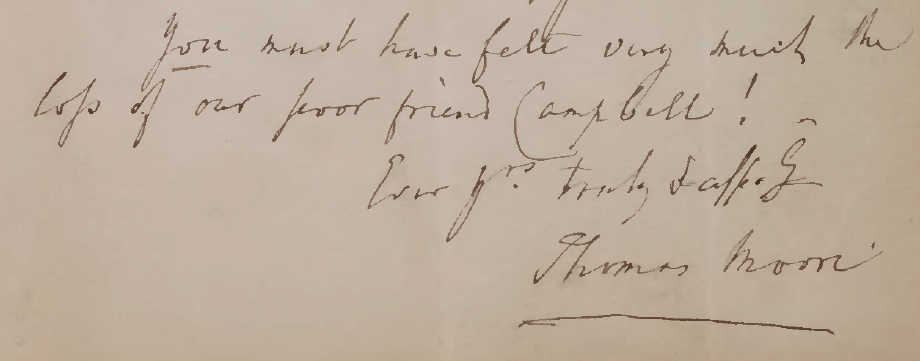 "Close-up of the end of the first letter by Thomas Moore, showing the writer's signature. The letter is transcribed in full below. The section in this image reads: ""You must have felt very much the loss of our poor friend Campbell! Ever yrs. truly & affect. Thomas Moore."""